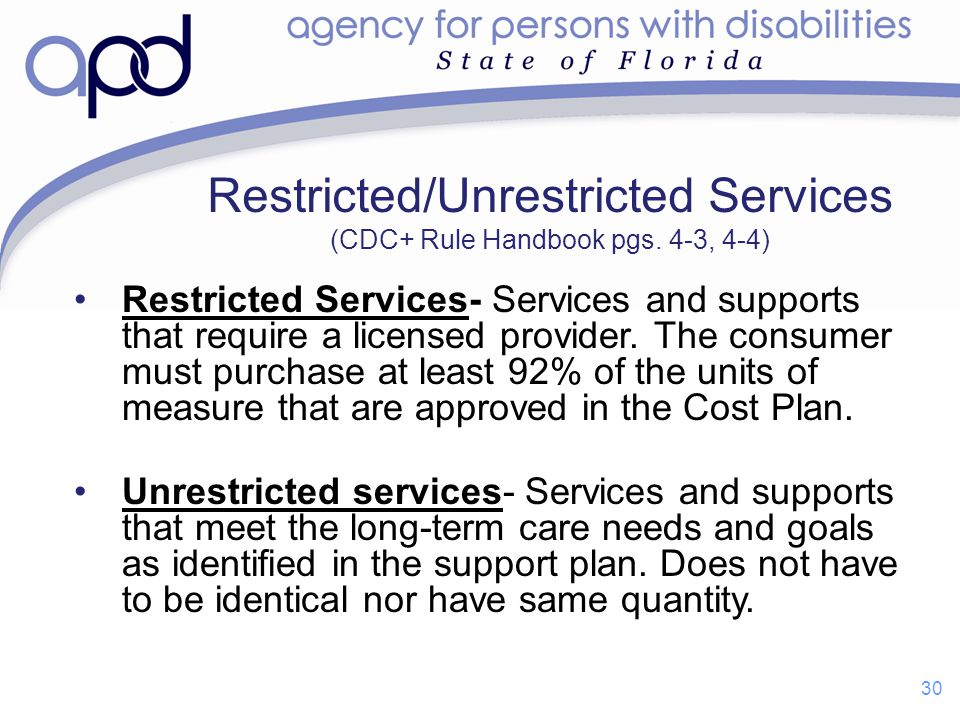 Restricted Services- Services and supports that require a licensed provider. The consumer must purchase at least 92% of the units of measure that are