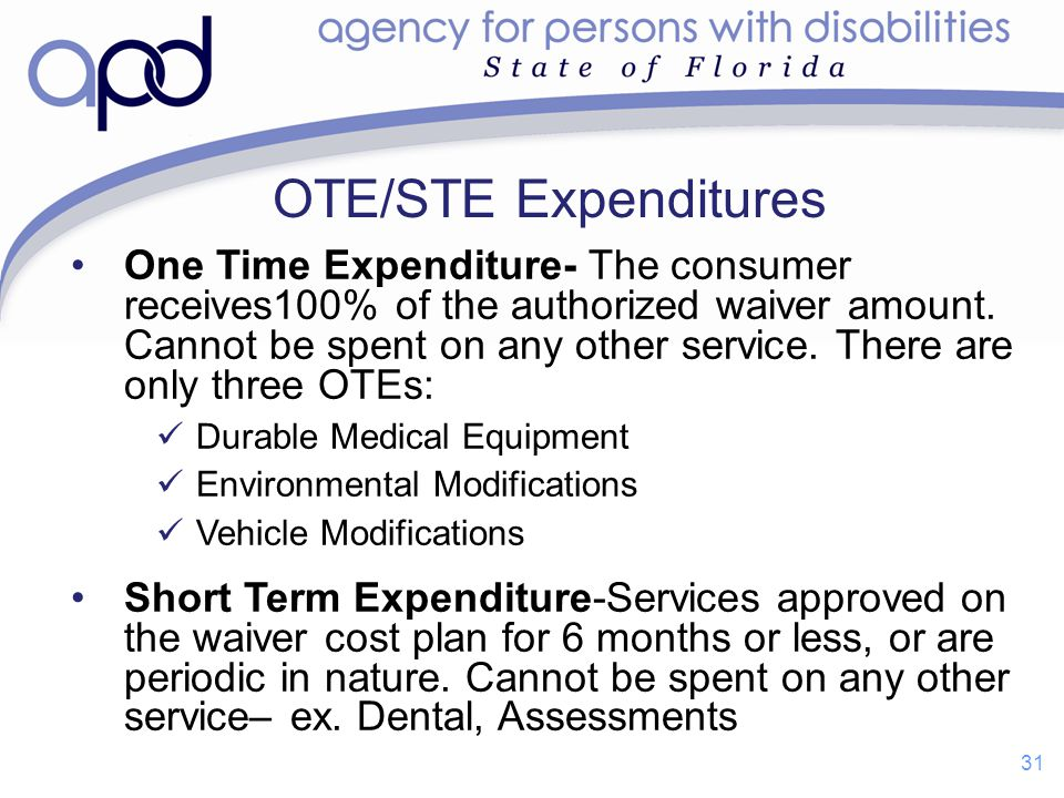 One Time Expenditure- The consumer receives100% of the authorized waiver amount. Cannot be spent on any other service. There are only three OTEs: Dura