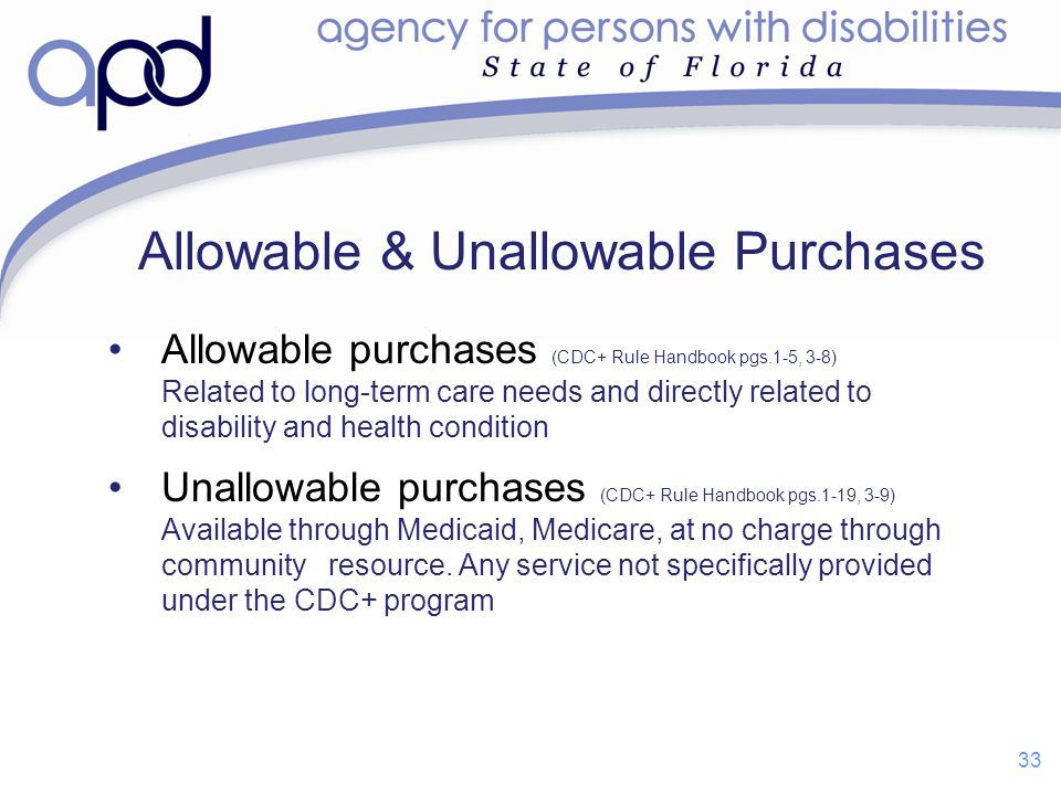 Allowable purchases (CDC+ Rule Handbook pgs.1-5, 3-8) Related to long-term care needs and directly related to disability and health condition Unallowa