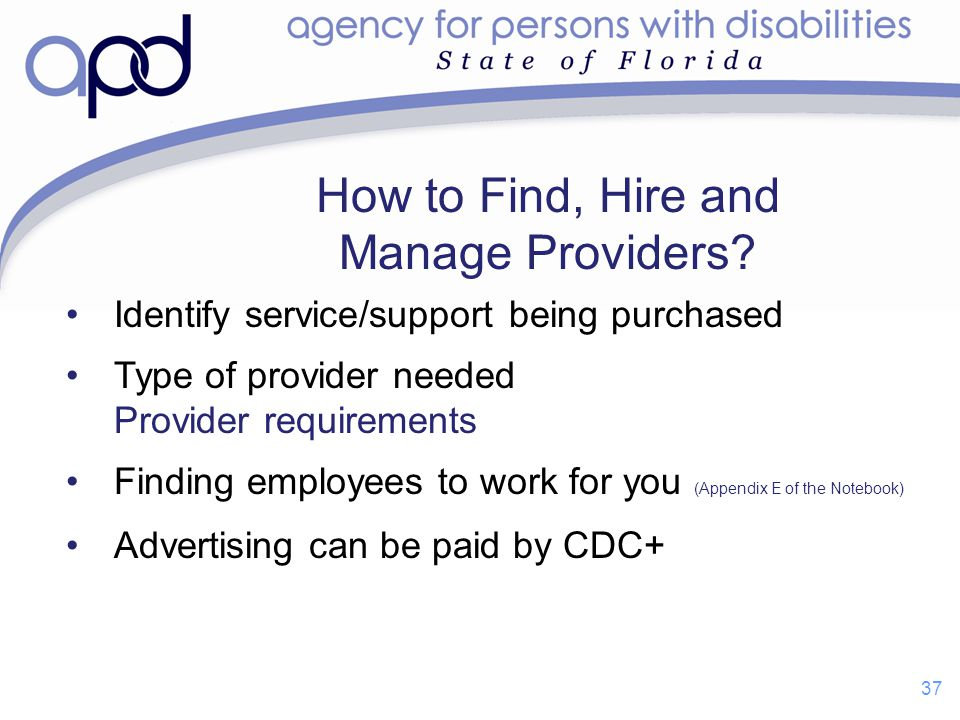 Identify service/support being purchased Type of provider needed Provider requirements Finding employees to work for you (Appendix E of the Notebook)