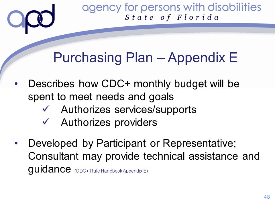 Purchasing Plan – Appendix E Describes how CDC+ monthly budget will be spent to meet needs and goals Authorizes services/supports Authorizes providers