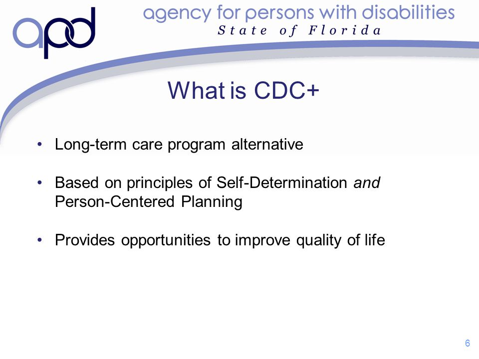 What is CDC+ Long-term care program alternative Based on principles of Self-Determination and Person-Centered Planning Provides opportunities to impro