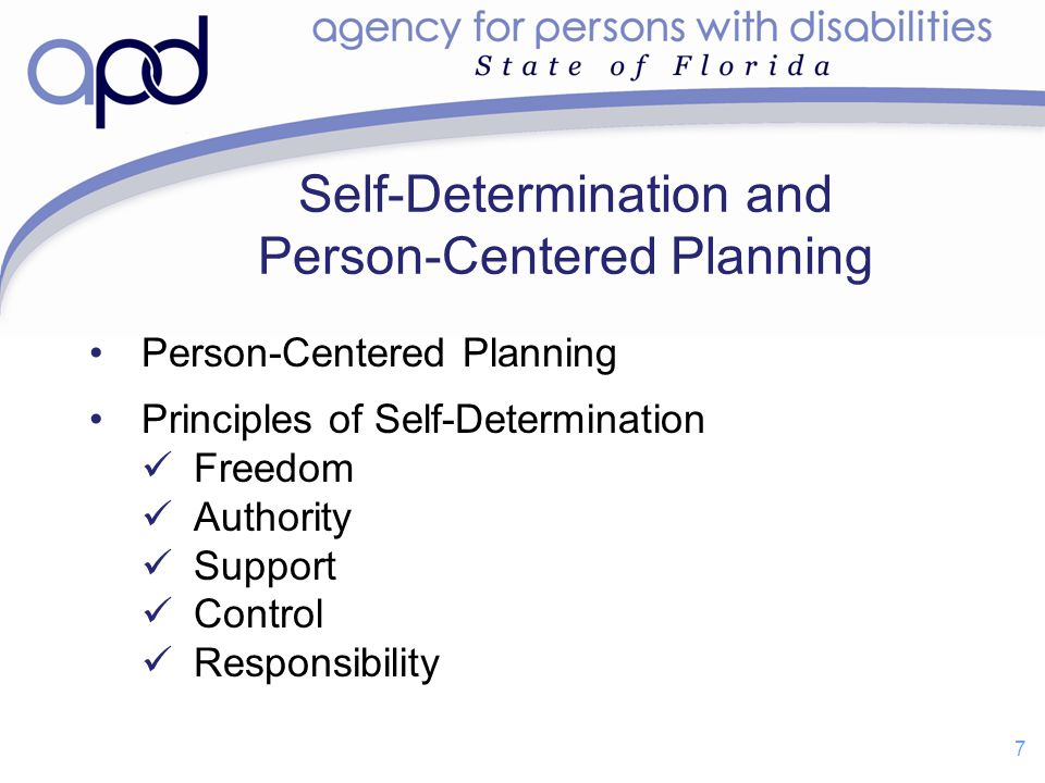 Self-Determination and Person-Centered Planning Person-Centered Planning Principles of Self-Determination Freedom Authority Support Control Responsibi