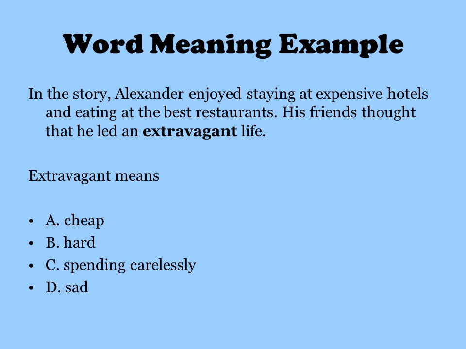 Word Meaning Example In the story, Alexander enjoyed staying at expensive hotels and eating at the best restaurants.