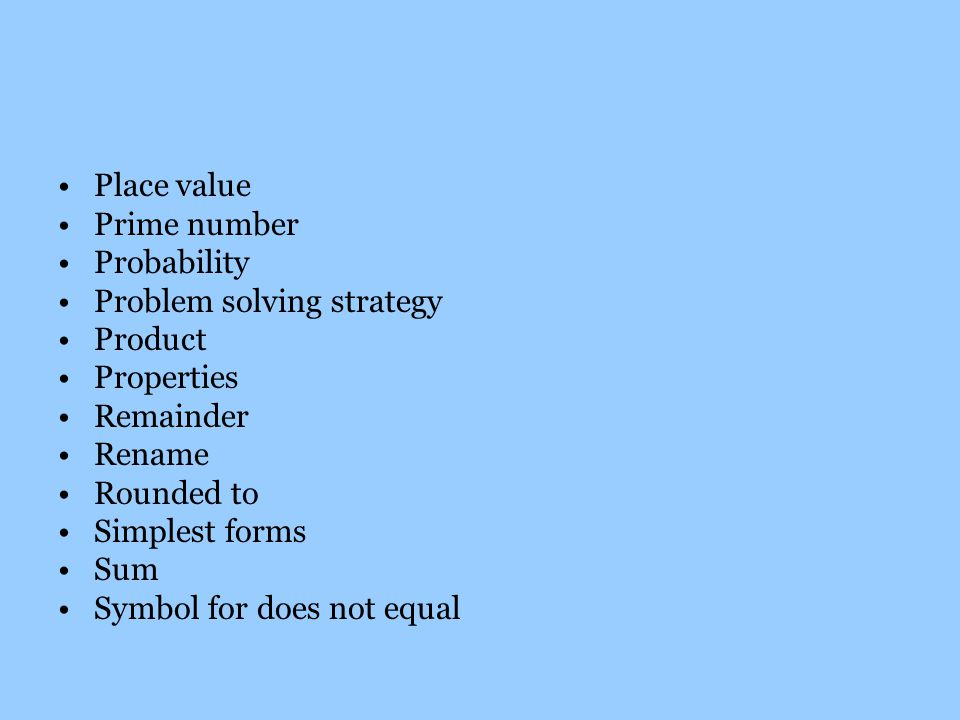 Place value Prime number Probability Problem solving strategy Product Properties Remainder Rename Rounded to Simplest forms Sum Symbol for does not equal