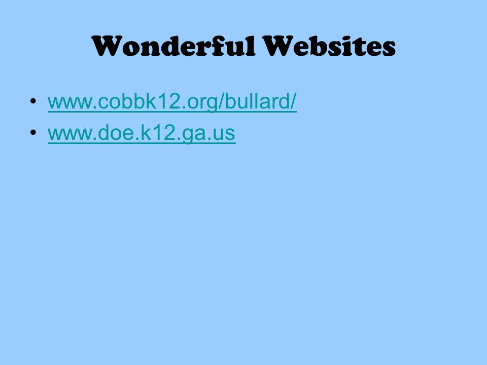 Wonderful Websites www.cobbk12.org/bullard/ www.doe.k12.ga.us