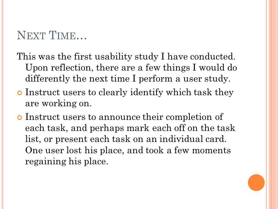 N EXT T IME … This was the first usability study I have conducted.