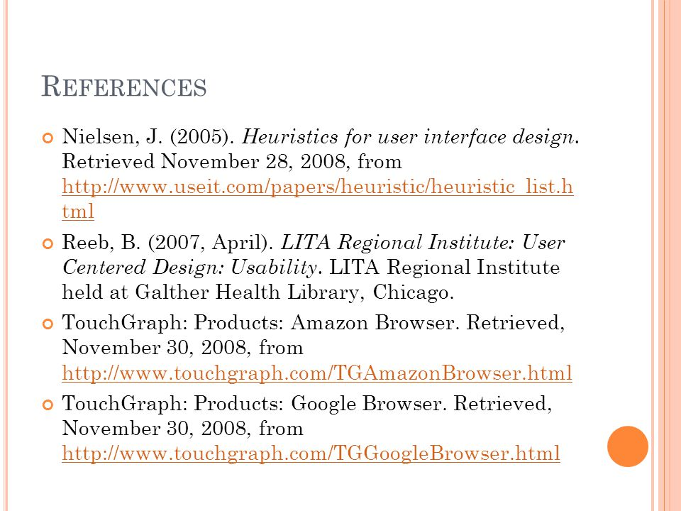 Nielsen, J. (2005). Heuristics for user interface design. Retrieved November 28, 2008, from http://www.useit.com/papers/heuristic/heuristic_list.h tml