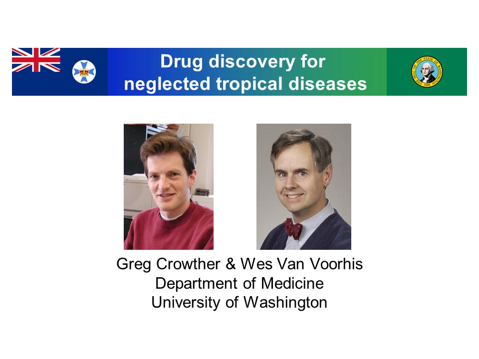 Greg Crowther & Wes Van Voorhis Department of Medicine University of Washington Drug discovery for neglected tropical diseases