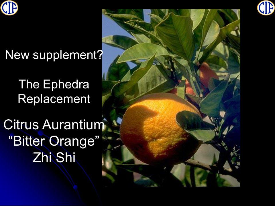 New supplement The Ephedra Replacement Citrus Aurantium Bitter Orange Zhi Shi