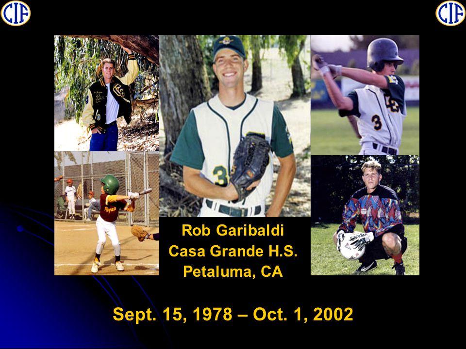 Rob Garibaldi Casa Grande H.S. Petaluma, CA Sept. 15, 1978 – Oct. 1, 2002