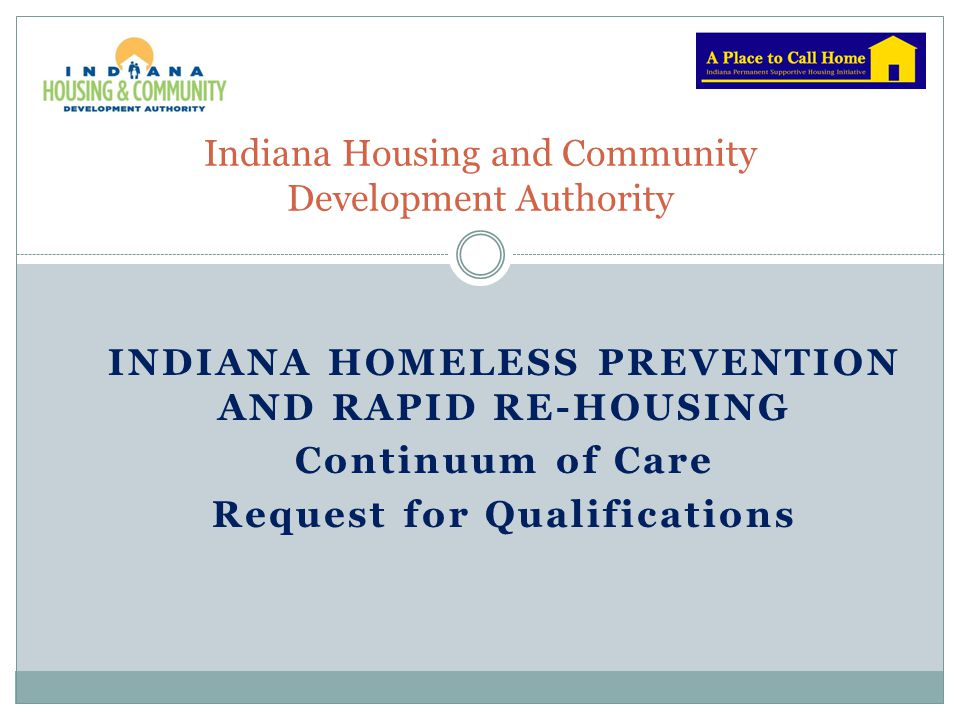 INDIANA HOMELESS PREVENTION AND RAPID RE-HOUSING Continuum of Care Request for Qualifications Indiana Housing and Community Development Authority