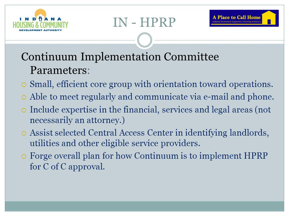 IN - HPRP Continuum Implementation Committee Parameters:  Small, efficient core group with orientation toward operations.  Able to meet regularly an