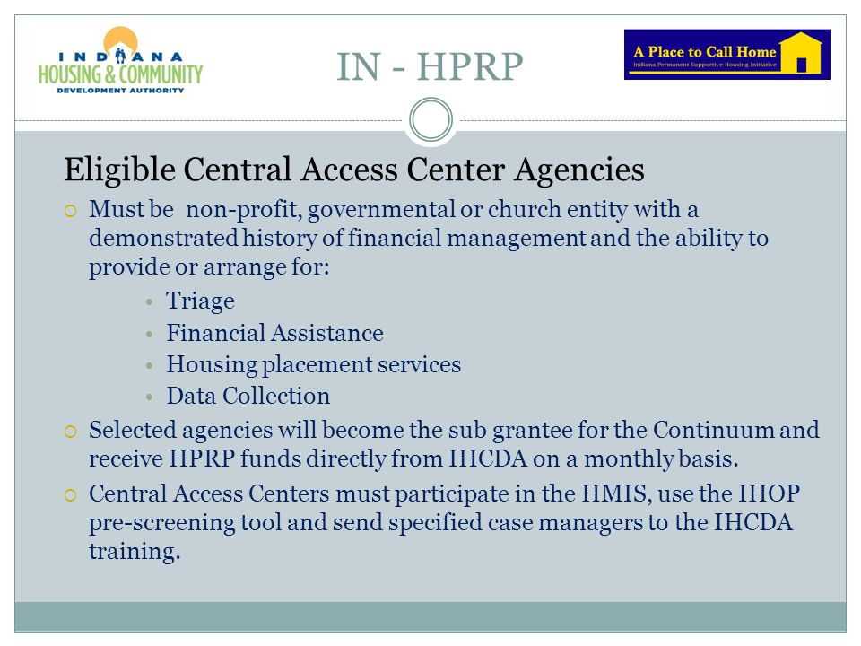 IN - HPRP Eligible Central Access Center Agencies  Must be non-profit, governmental or church entity with a demonstrated history of financial managem