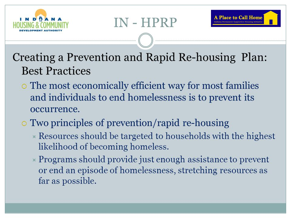 IN - HPRP Creating a Prevention and Rapid Re-housing Plan: Best Practices  The most economically efficient way for most families and individuals to e