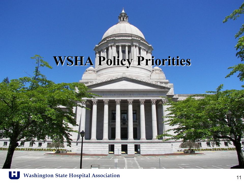 Washington State Hospital Association 11 WSHA Policy Priorities
