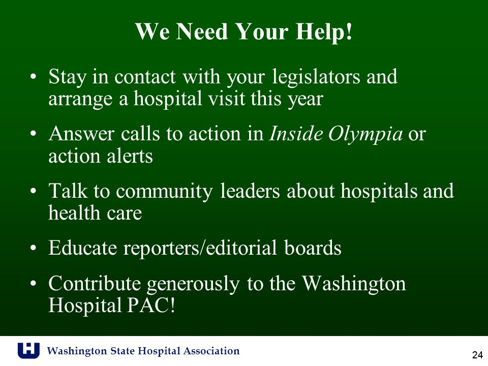 Washington State Hospital Association 24 We Need Your Help.