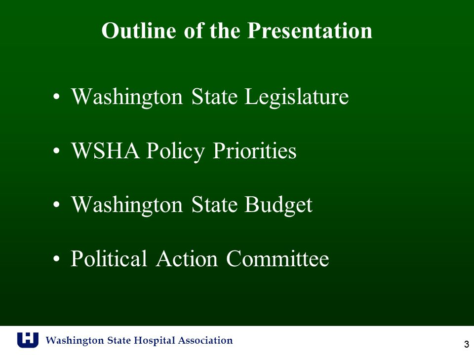 Washington State Hospital Association 3 3 Washington State Legislature WSHA Policy Priorities Washington State Budget Political Action Committee Outli
