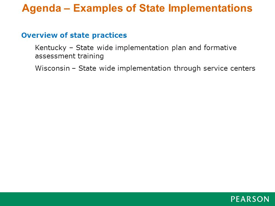 Agenda – Examples of State Implementations Overview of state practices Kentucky – State wide implementation plan and formative assessment training Wisconsin – State wide implementation through service centers