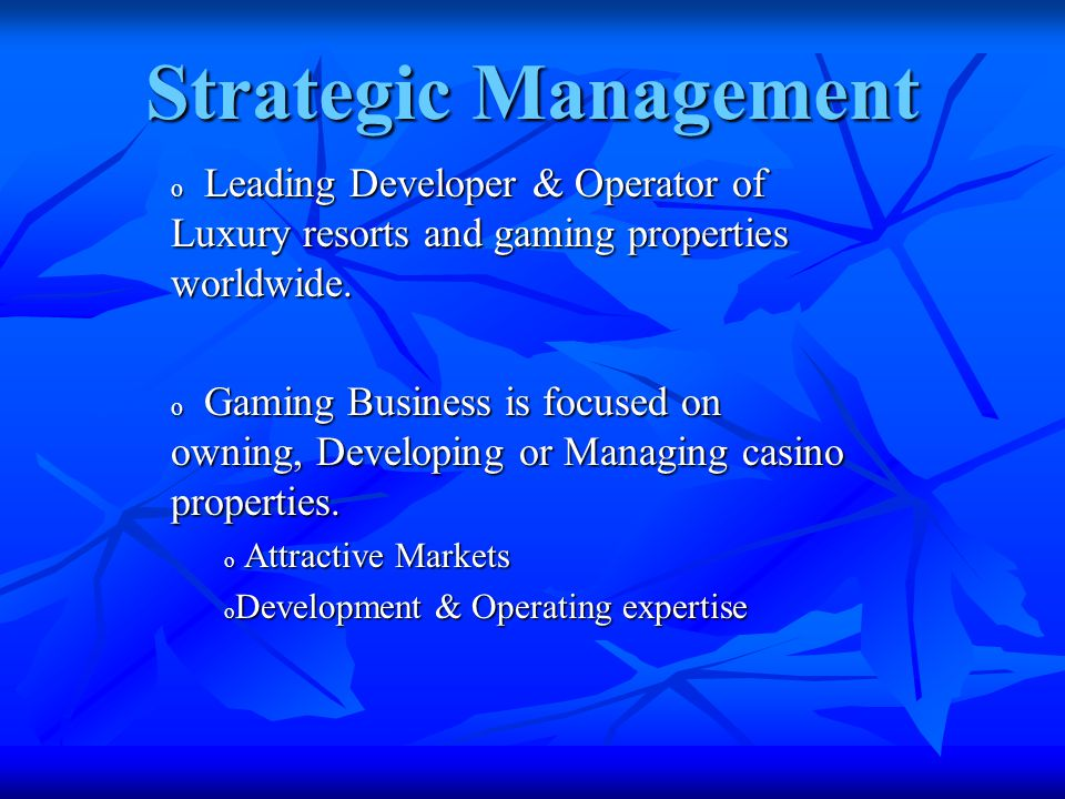 Strategic Management o Leading Developer & Operator of Luxury resorts and gaming properties worldwide.