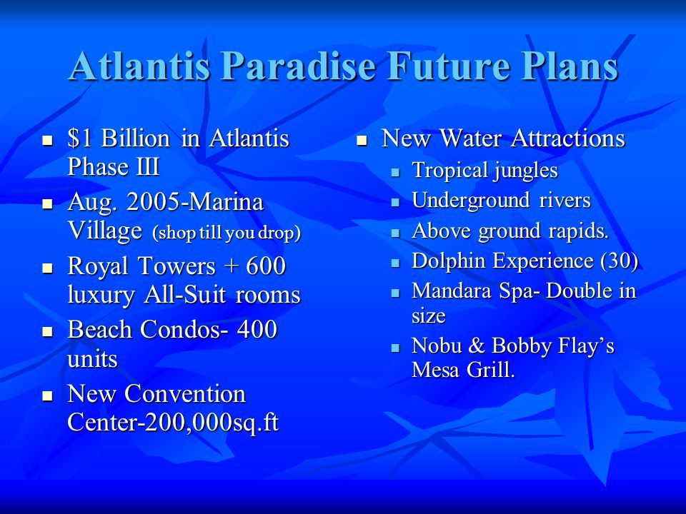 Atlantis Paradise Future Plans $1 Billion in Atlantis Phase III $1 Billion in Atlantis Phase III Aug.