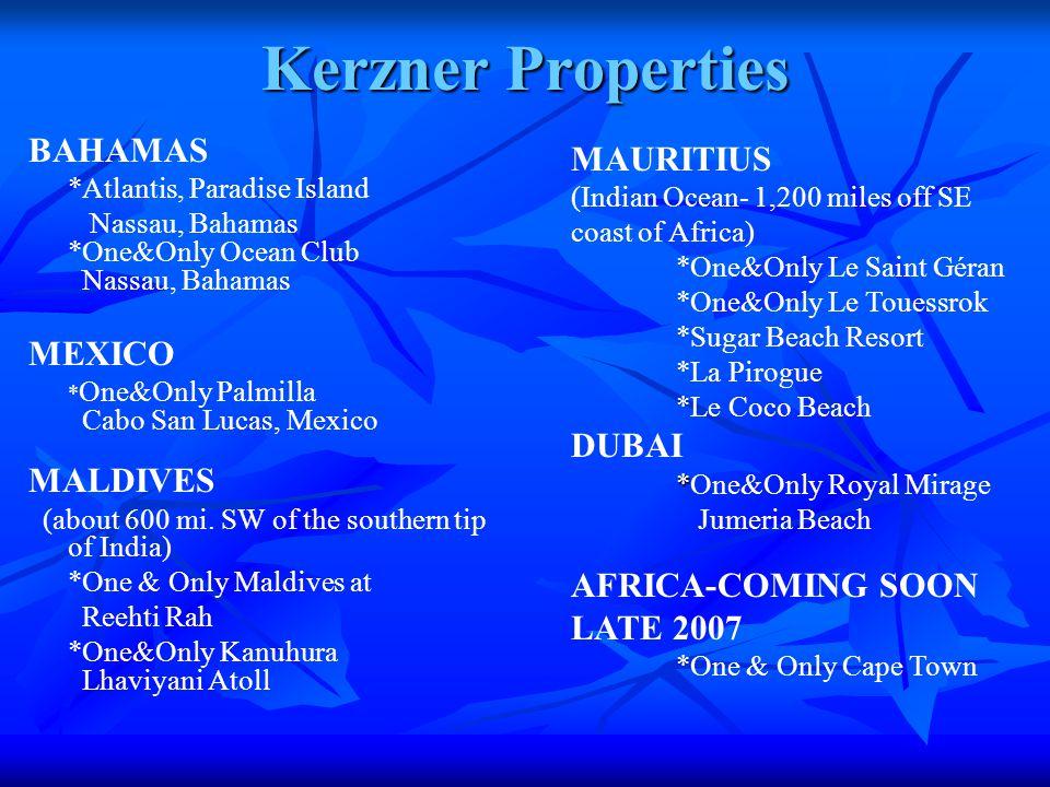 Kerzner Properties BAHAMAS *Atlantis, Paradise Island Nassau, Bahamas *One&Only Ocean Club Nassau, Bahamas MEXICO * One&Only Palmilla Cabo San Lucas, Mexico MALDIVES (about 600 mi.