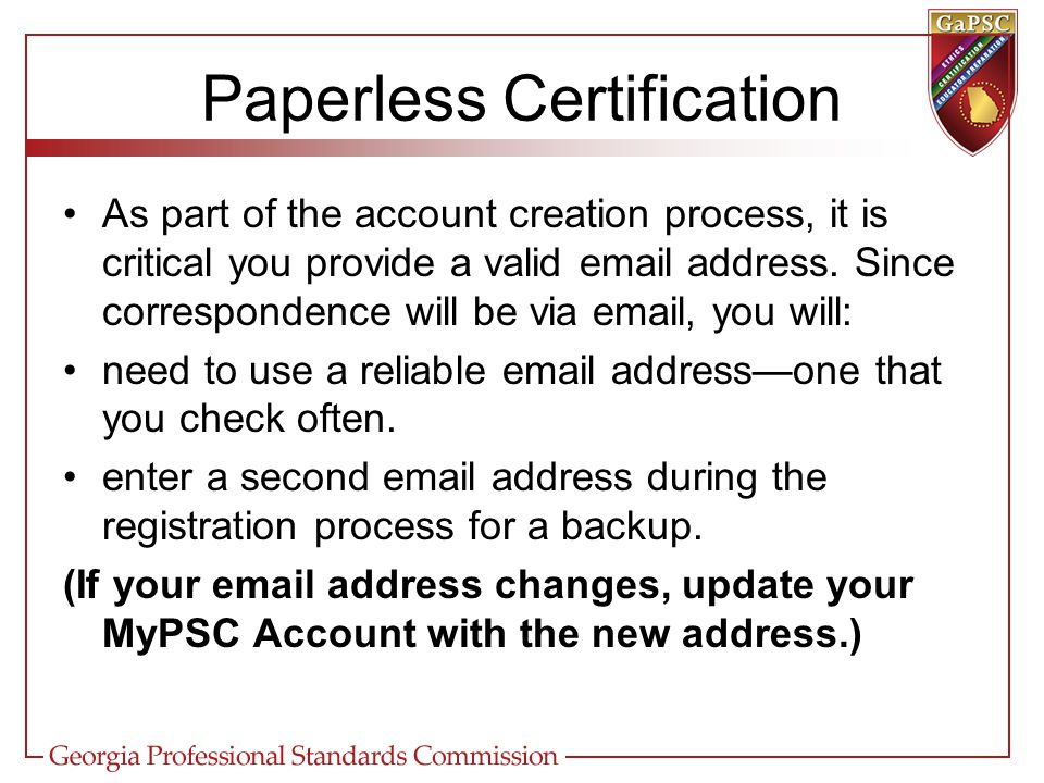Paperless Certification As part of the account creation process, it is critical you provide a valid email address.