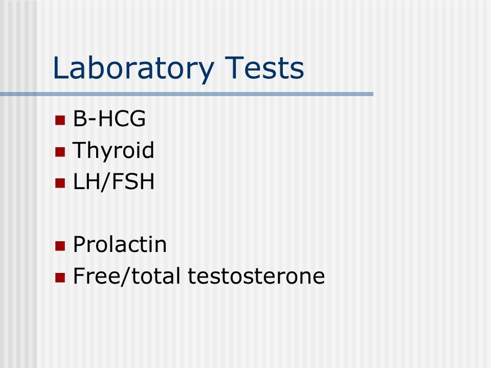 Laboratory Tests B-HCG Thyroid LH/FSH Prolactin Free/total testosterone