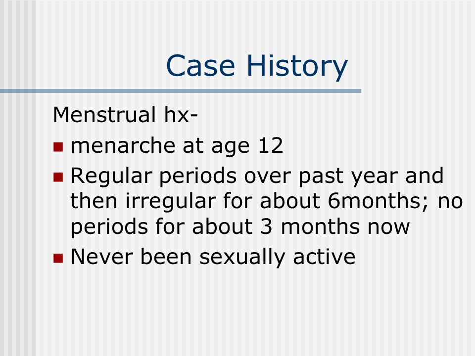 Case History FHx- NC, no female family member with abnormal periods, no problems with cycle, fertility.
