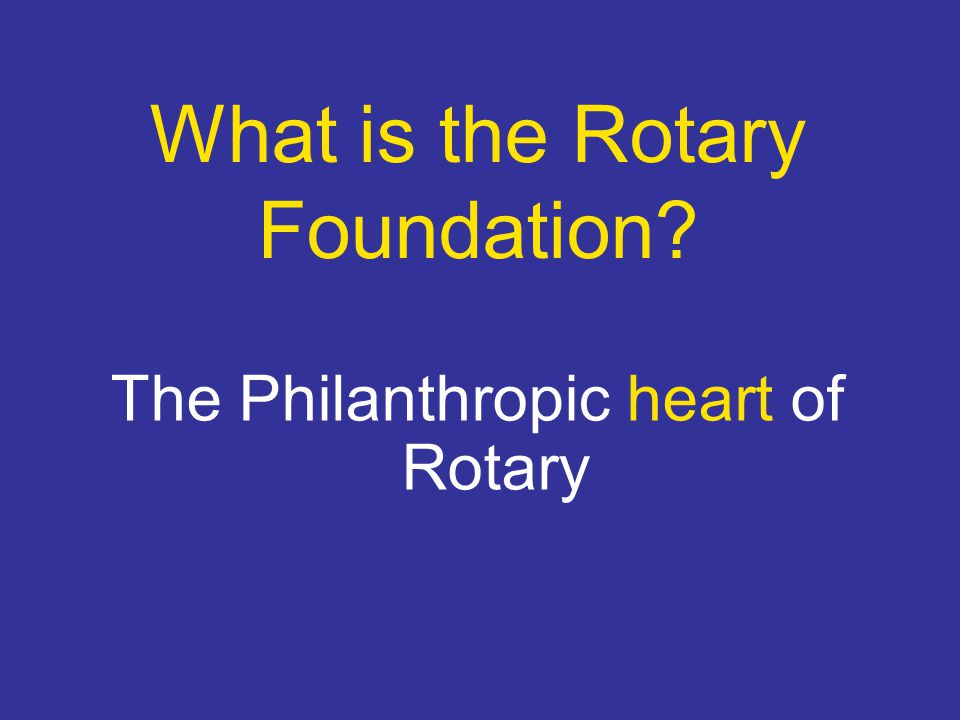 What is the Rotary Foundation? The Philanthropic heart of Rotary
