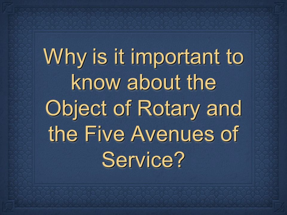 Why is it important to know about the Object of Rotary and the Five Avenues of Service?