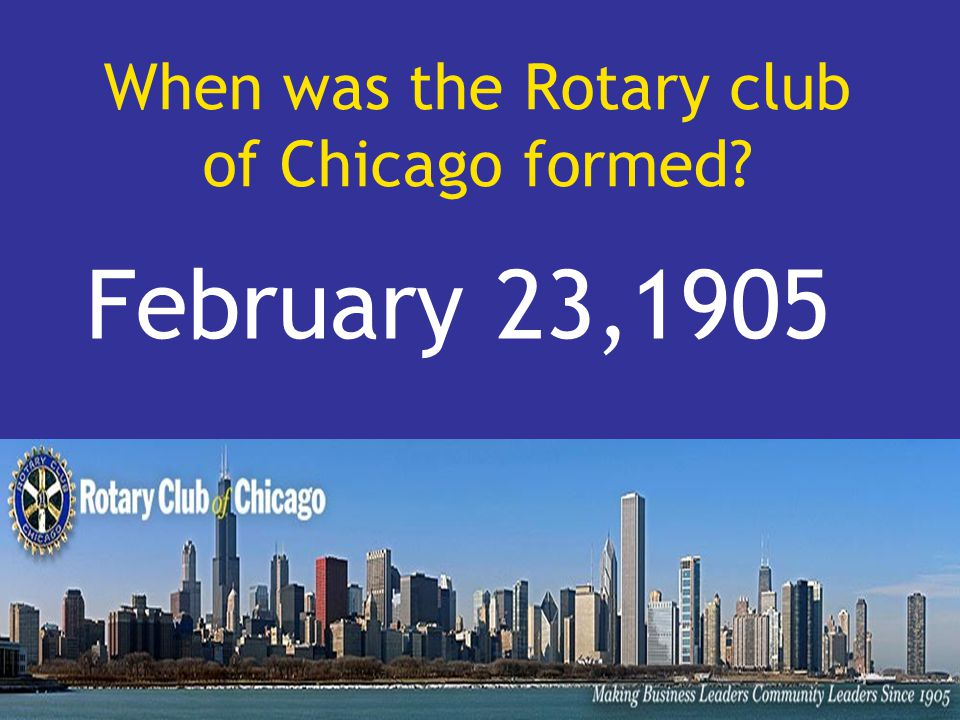 When was the Rotary club of Chicago formed February 23,1905