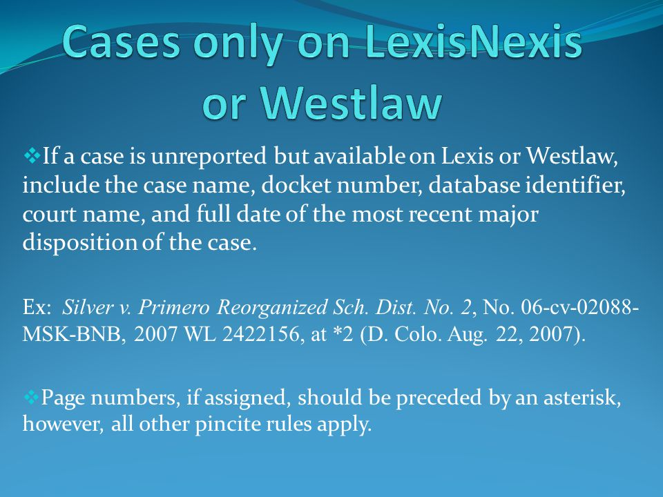  If a case is unreported but available on Lexis or Westlaw, include the case name, docket number, database identifier, court name, and full date of the most recent major disposition of the case.
