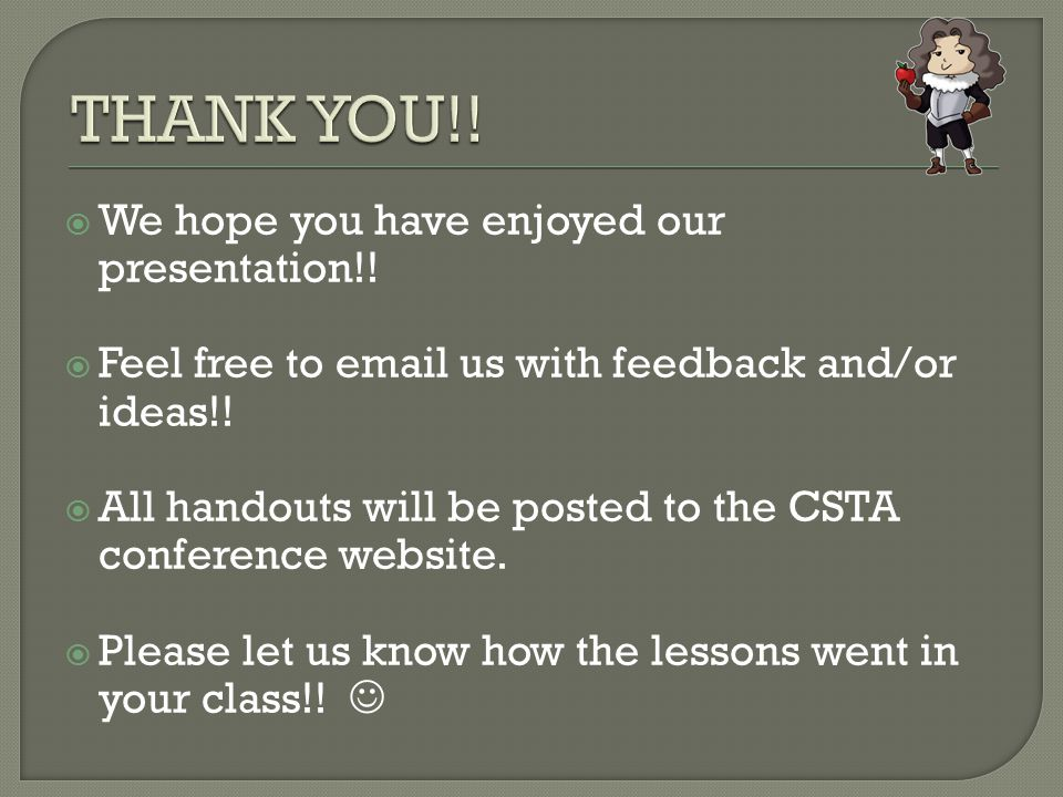  We hope you have enjoyed our presentation!.  Feel free to email us with feedback and/or ideas!.