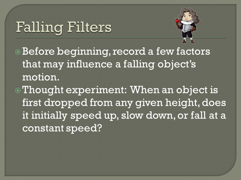  Before beginning, record a few factors that may influence a falling object's motion.