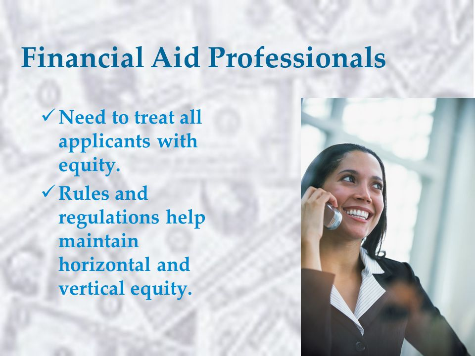 Financial Aid Professionals Need to treat all applicants with equity.