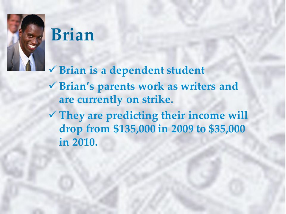 Brian Brian is a dependent student Brian's parents work as writers and are currently on strike.