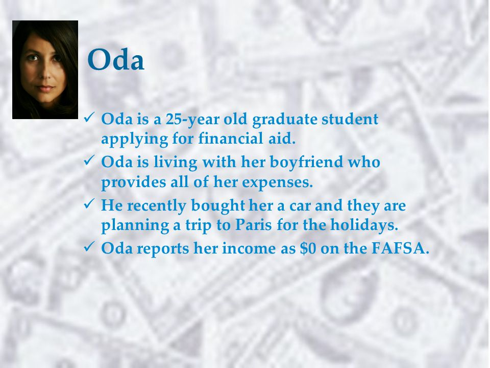 Oda Oda is a 25-year old graduate student applying for financial aid.