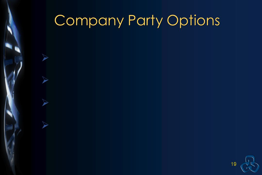 18 Company Party Options  Have a Banana Split and Sundae Bar  Barbeque  Chips, Salsa, and appetizers  Potluck – bring your own dish  Have a Banana Split and Sundae Bar  Barbeque  Chips, Salsa, and appetizers  Potluck – bring your own dish