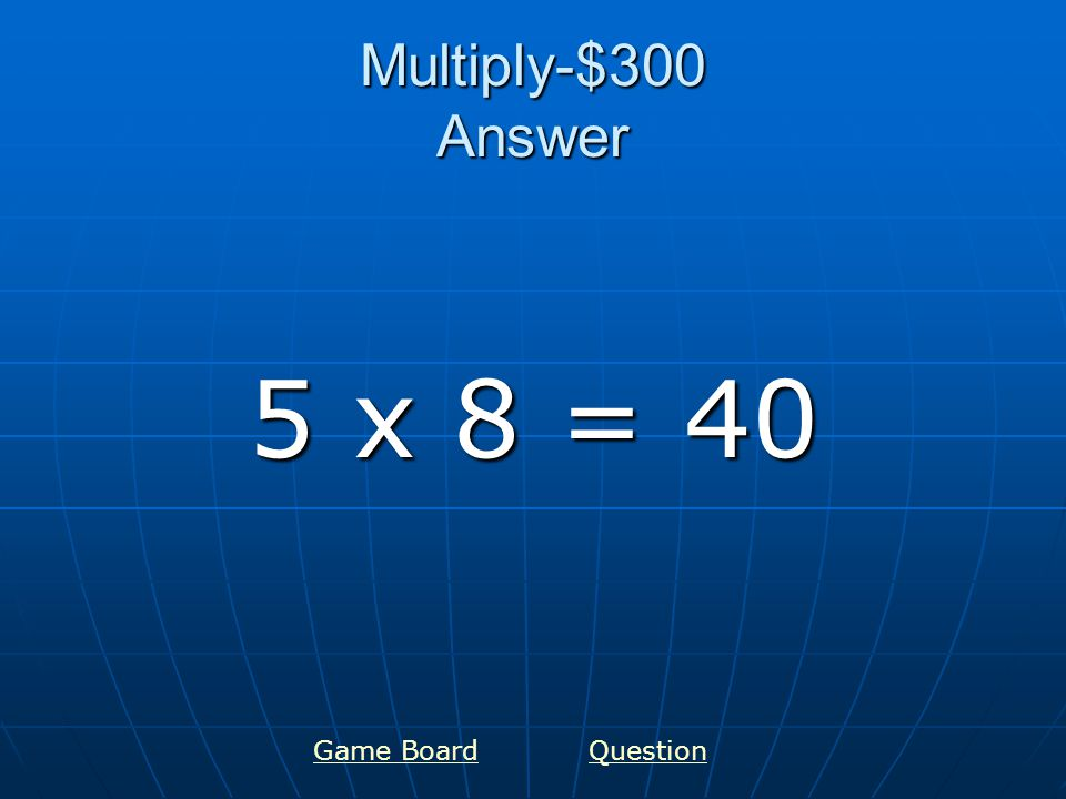 Multiply-$400 Answer 7 x 7 = 49 Game Board Question