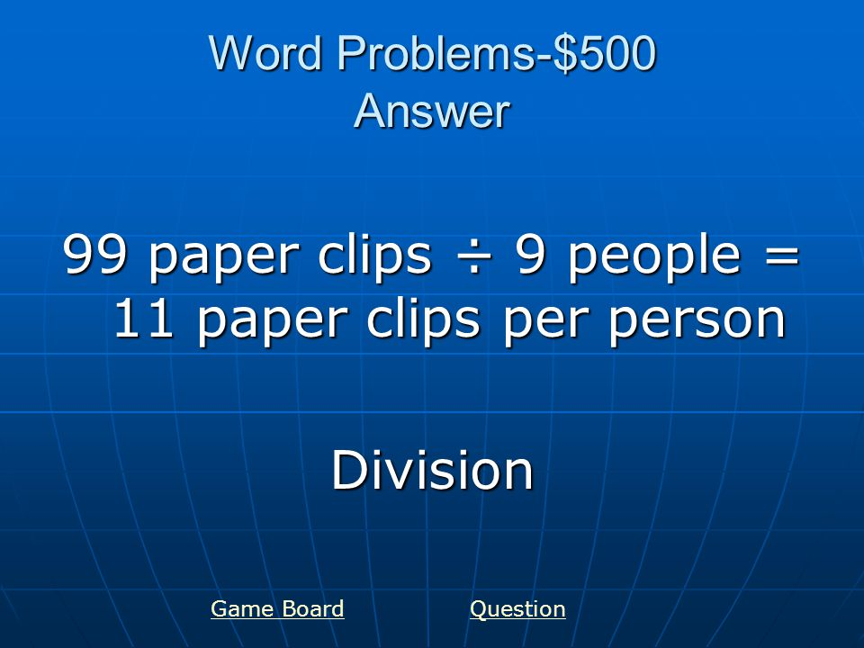 Word Problems-$500 Answer 99 paper clips ÷ 9 people = 11 paper clips per person Division Game BoardQuestion