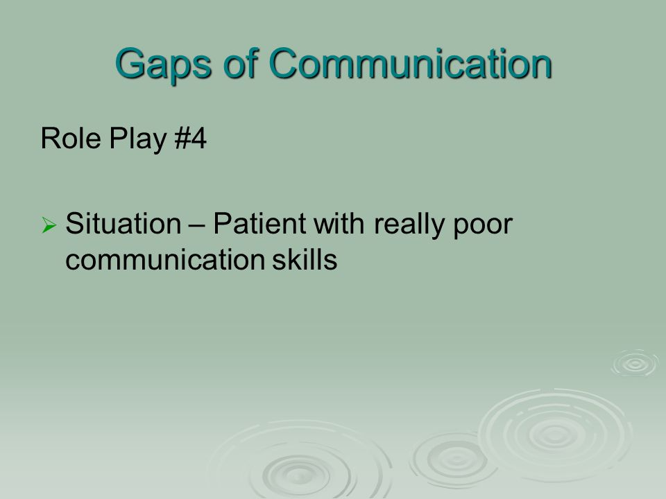Gaps of Communication Role Play #4   Situation – Patient with really poor communication skills
