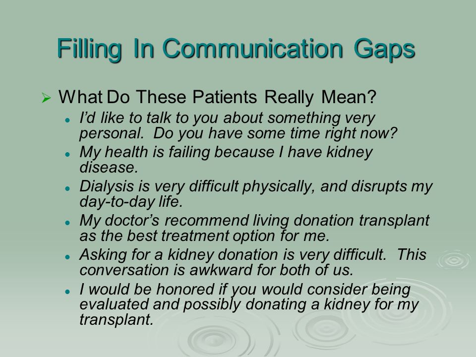 Filling In Communication Gaps   What Do These Patients Really Mean? I'd like to talk to you about something very personal. Do you have some time rig