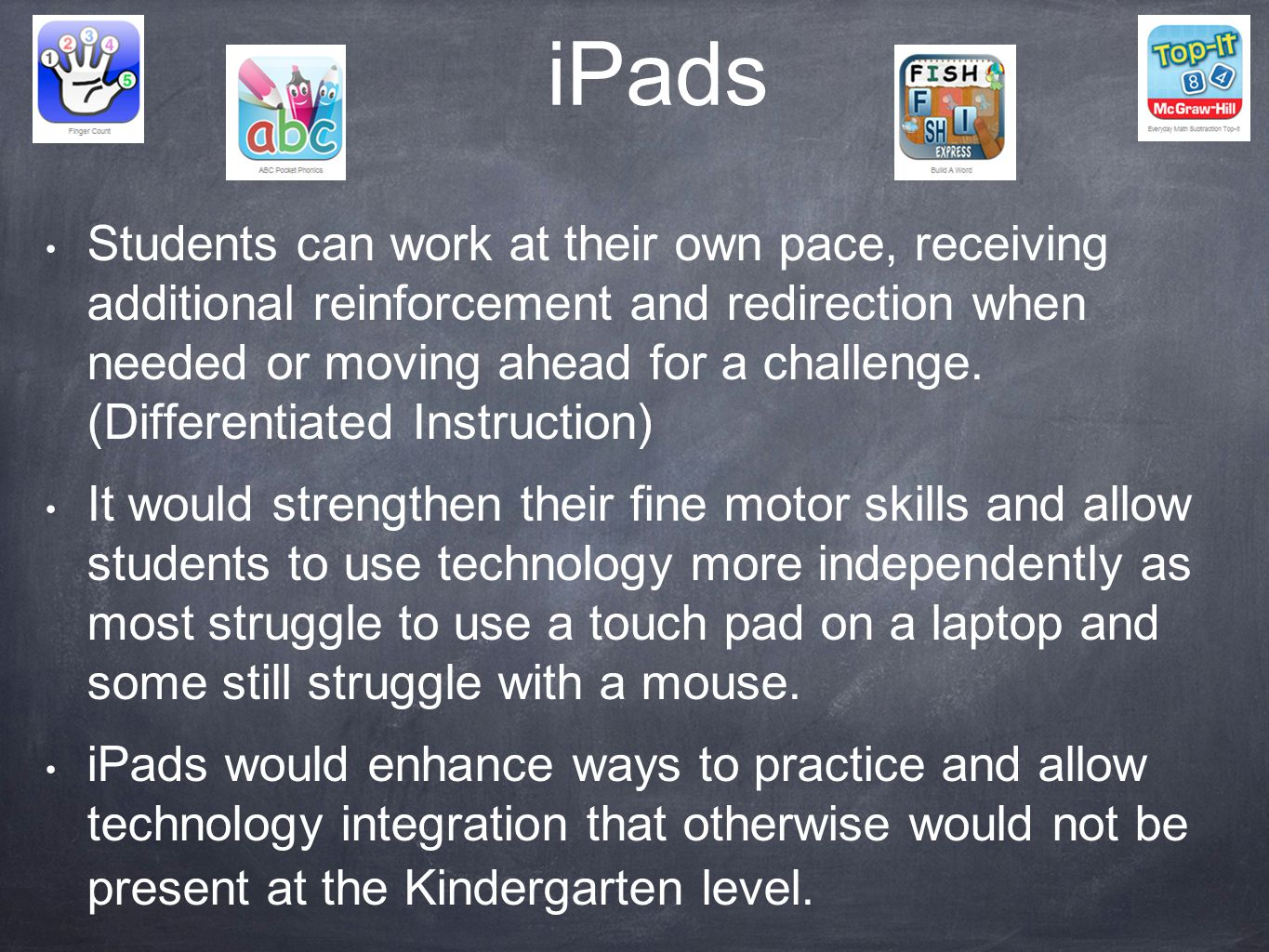 iPads Students can work at their own pace, receiving additional reinforcement and redirection when needed or moving ahead for a challenge. (Differenti