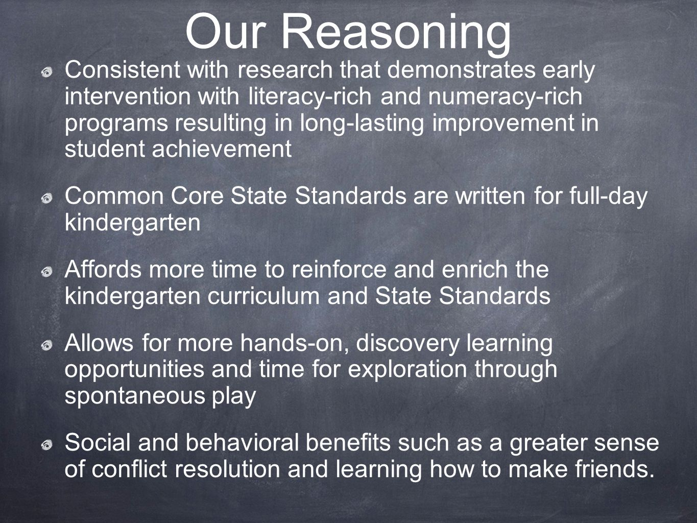 Our Reasoning Consistent with research that demonstrates early intervention with literacy-rich and numeracy-rich programs resulting in long-lasting im