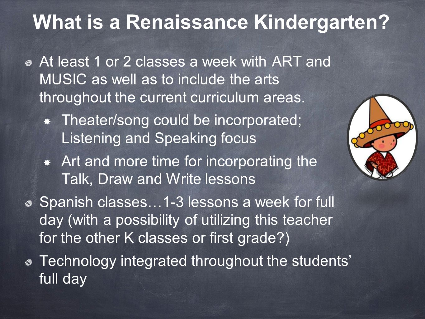 What is a Renaissance Kindergarten? At least 1 or 2 classes a week with ART and MUSIC as well as to include the arts throughout the current curriculum