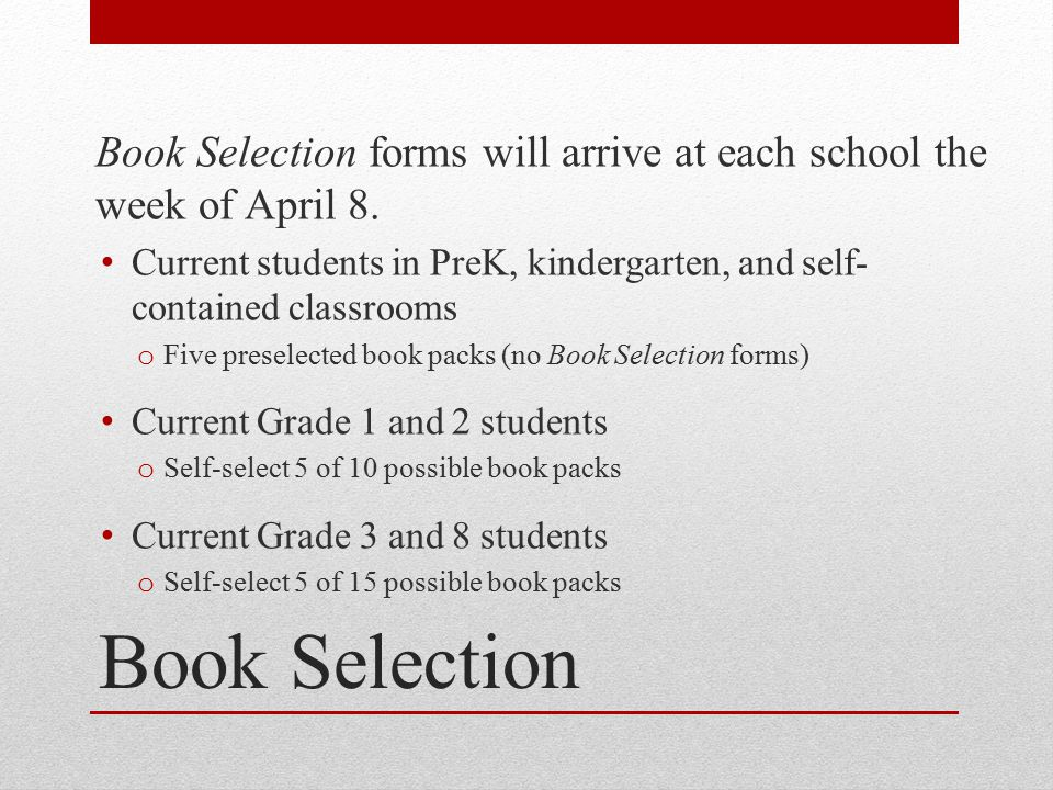 Book Selection Book Selection forms will arrive at each school the week of April 8.