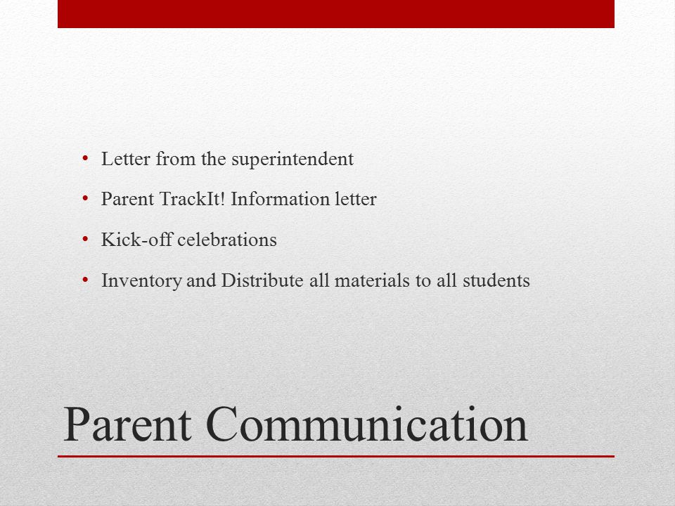 Parent Communication Letter from the superintendent Parent TrackIt! Information letter Kick-off celebrations Inventory and Distribute all materials to