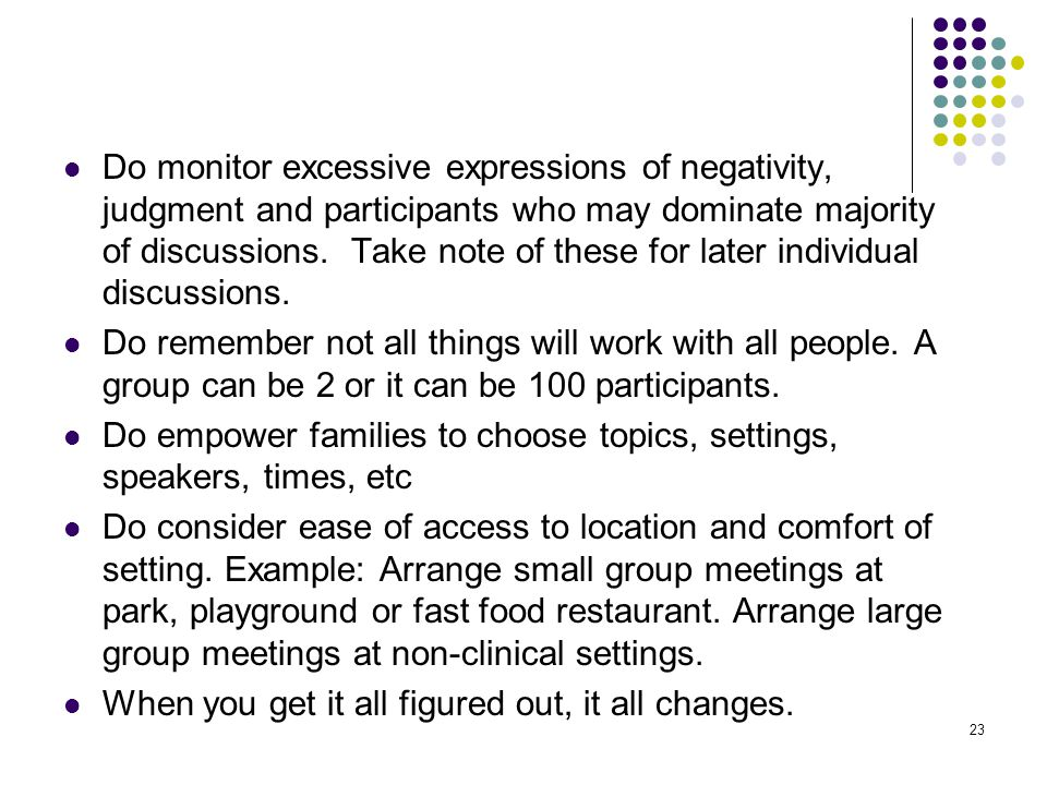 23 Do monitor excessive expressions of negativity, judgment and participants who may dominate majority of discussions.
