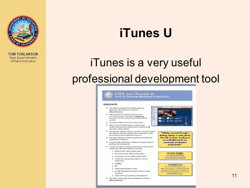 TOM TORLAKSON State Superintendent of Public Instruction 11 iTunes U iTunes is a very useful professional development tool